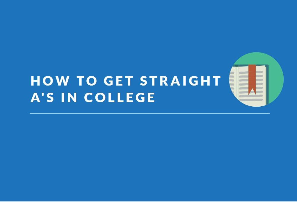 how-to-get-straight-as-in-college